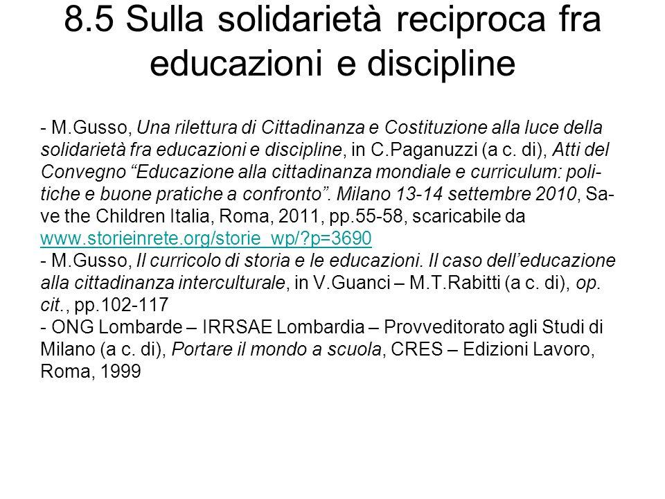 8.5 Sulla solidarietà reciproca fra educazioni e discipline - M.Gusso, Una rilettura di Cittadinanza e Costituzione alla luce della solidarietà fra educazioni e discipline, in C.Paganuzzi (a c.