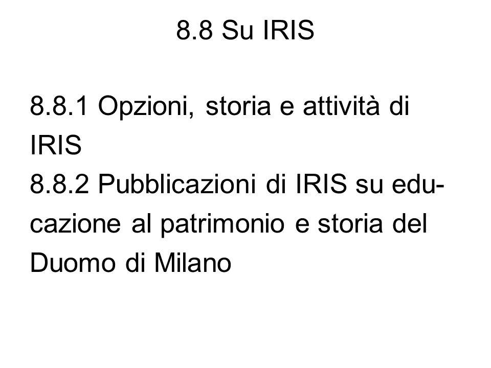 8.8 Su IRIS 8.8.1 Opzioni, storia e attività di IRIS 8.8.2 Pubblicazioni di IRIS su edu- cazione al patrimonio e storia del Duomo di Milano
