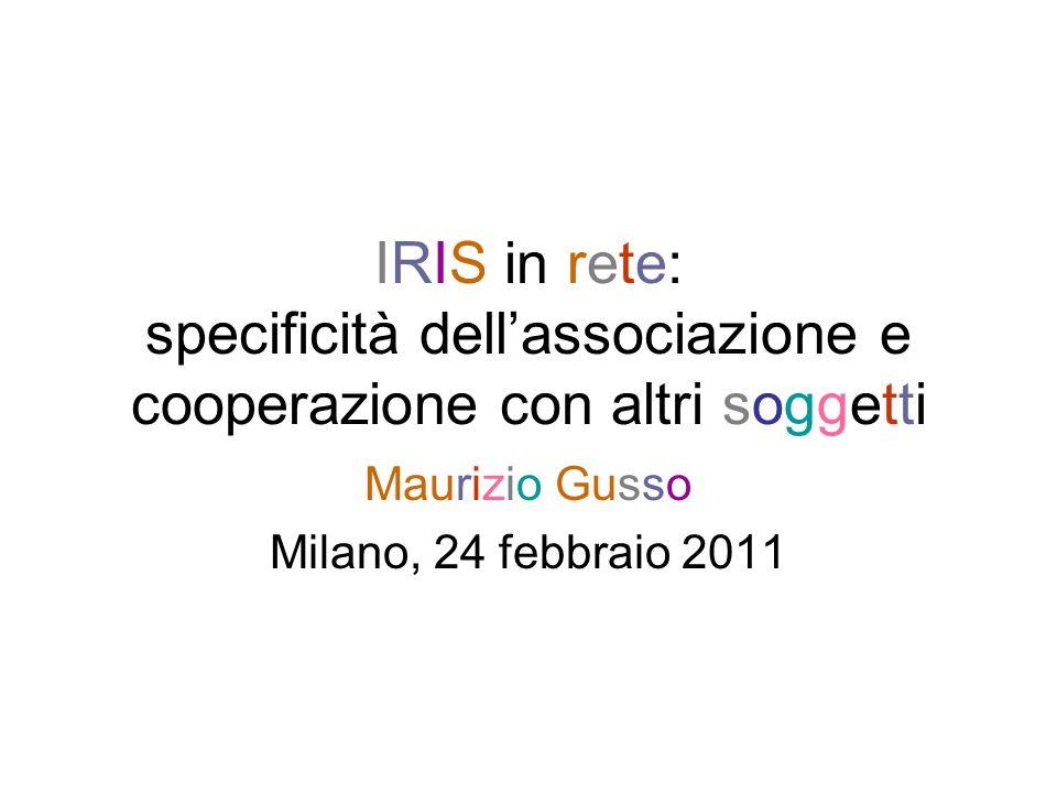 IRIS in rete: specificità dellassociazione e cooperazione con altri soggetti Maurizio Gusso Milano, 24 febbraio 2011