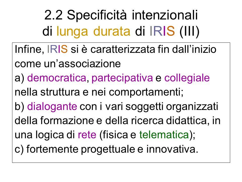2.2 Specificità intenzionali di lunga durata di IRIS (III) Infine, IRIS si è caratterizzata fin dallinizio come unassociazione a) democratica, parteci