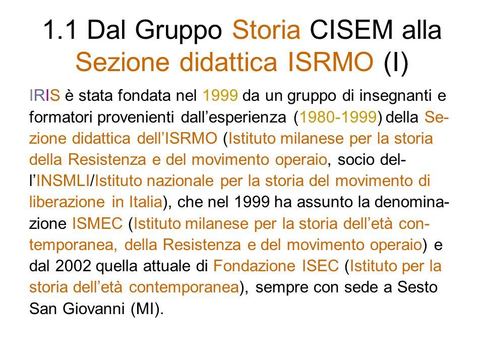 3.2.2 Valore aggiunto che IRIS apporta a Clio 92 A) IRIS è il socio collettivo più costante e at- tivo di Clio 92, nonché il suo rappresentan- te a Milano.