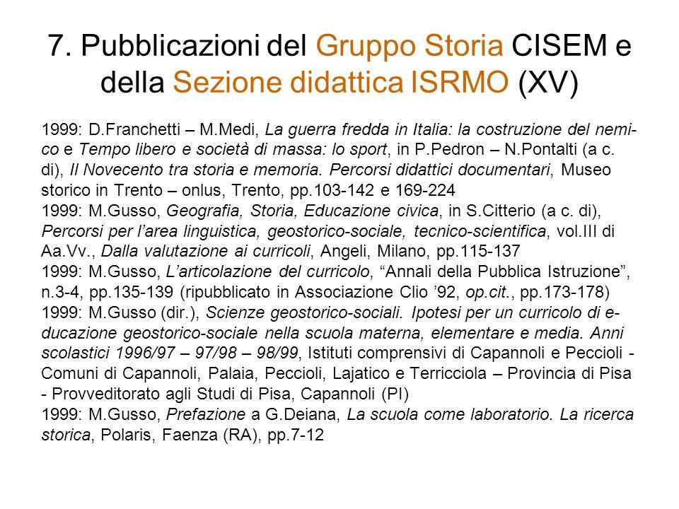 7. Pubblicazioni del Gruppo Storia CISEM e della Sezione didattica ISRMO (XV) 1999: D.Franchetti – M.Medi, La guerra fredda in Italia: la costruzione