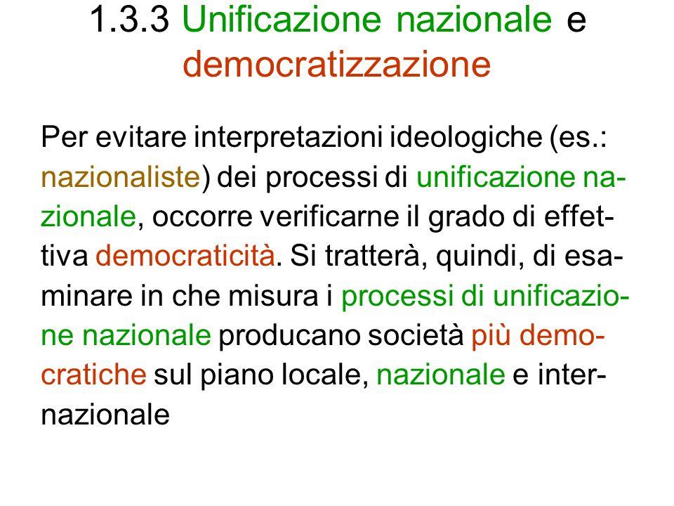 1.3.3 Unificazione nazionale e democratizzazione Per evitare interpretazioni ideologiche (es.: nazionaliste) dei processi di unificazione na- zionale,