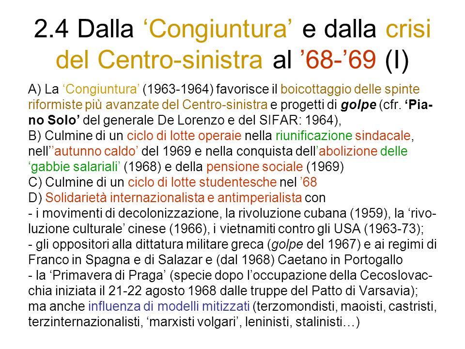 2.4 Dalla Congiuntura e dalla crisi del Centro-sinistra al 68-69 (I) A) La Congiuntura (1963-1964) favorisce il boicottaggio delle spinte riformiste p
