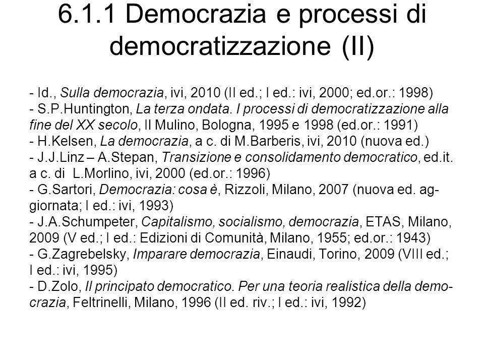6.1.1 Democrazia e processi di democratizzazione (II) - Id., Sulla democrazia, ivi, 2010 (II ed.; I ed.: ivi, 2000; ed.or.: 1998) - S.P.Huntington, La