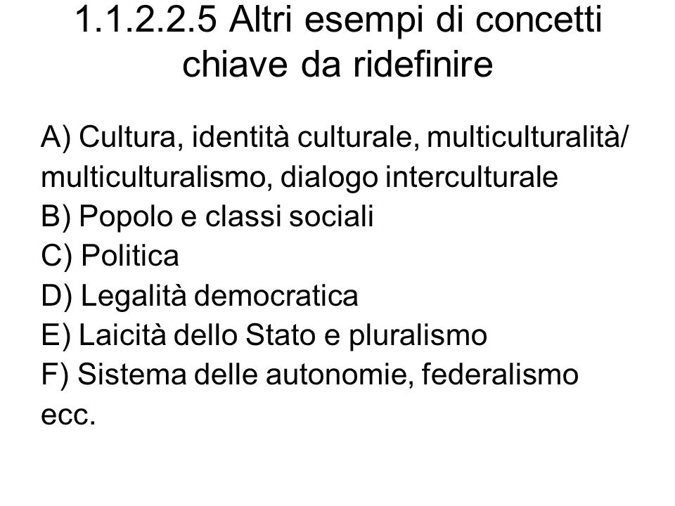 1.1.2.2.5 Altri esempi di concetti chiave da ridefinire A) Cultura, identità culturale, multiculturalità/ multiculturalismo, dialogo interculturale B)