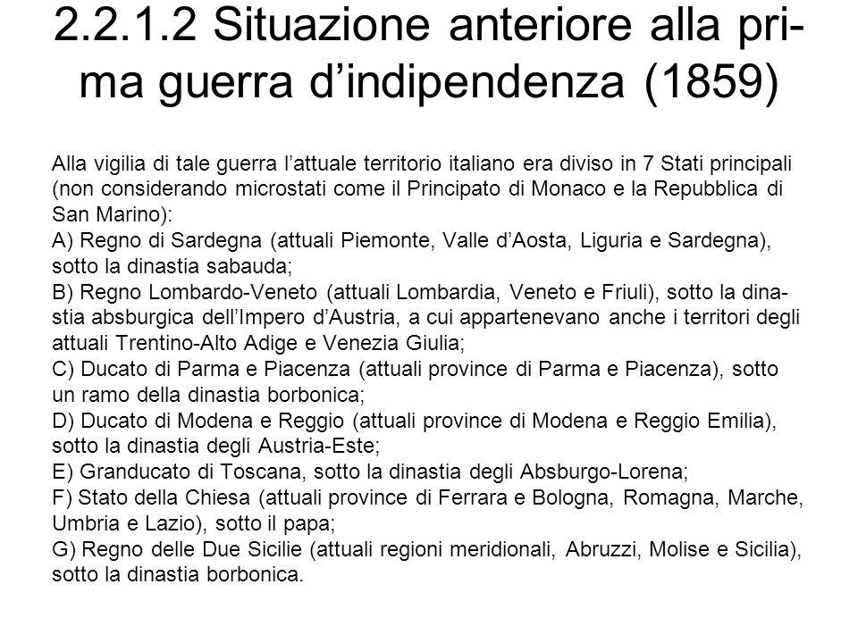 2.2.1.2 Situazione anteriore alla pri- ma guerra dindipendenza (1859) Alla vigilia di tale guerra lattuale territorio italiano era diviso in 7 Stati p