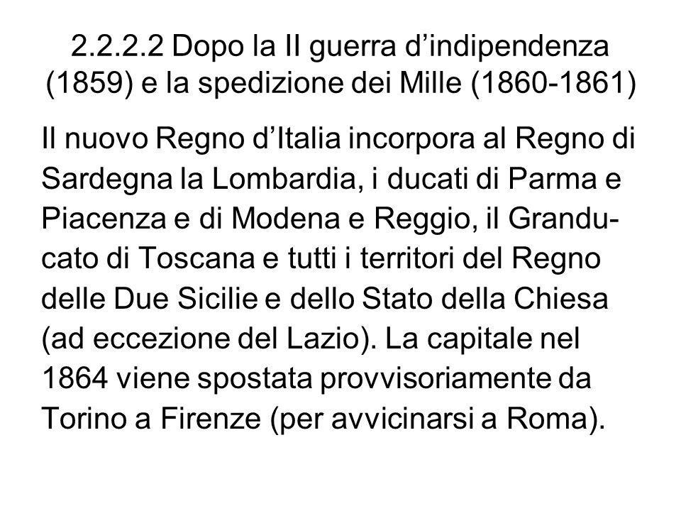 2.2.2.2 Dopo la II guerra dindipendenza (1859) e la spedizione dei Mille (1860-1861) Il nuovo Regno dItalia incorpora al Regno di Sardegna la Lombardi