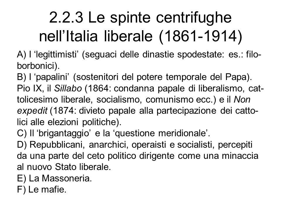 2.2.3 Le spinte centrifughe nellItalia liberale (1861-1914) A) I legittimisti (seguaci delle dinastie spodestate: es.: filo- borbonici). B) I papalini