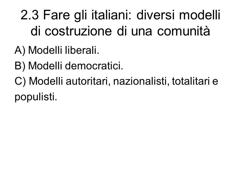 2.3 Fare gli italiani: diversi modelli di costruzione di una comunità A) Modelli liberali. B) Modelli democratici. C) Modelli autoritari, nazionalisti