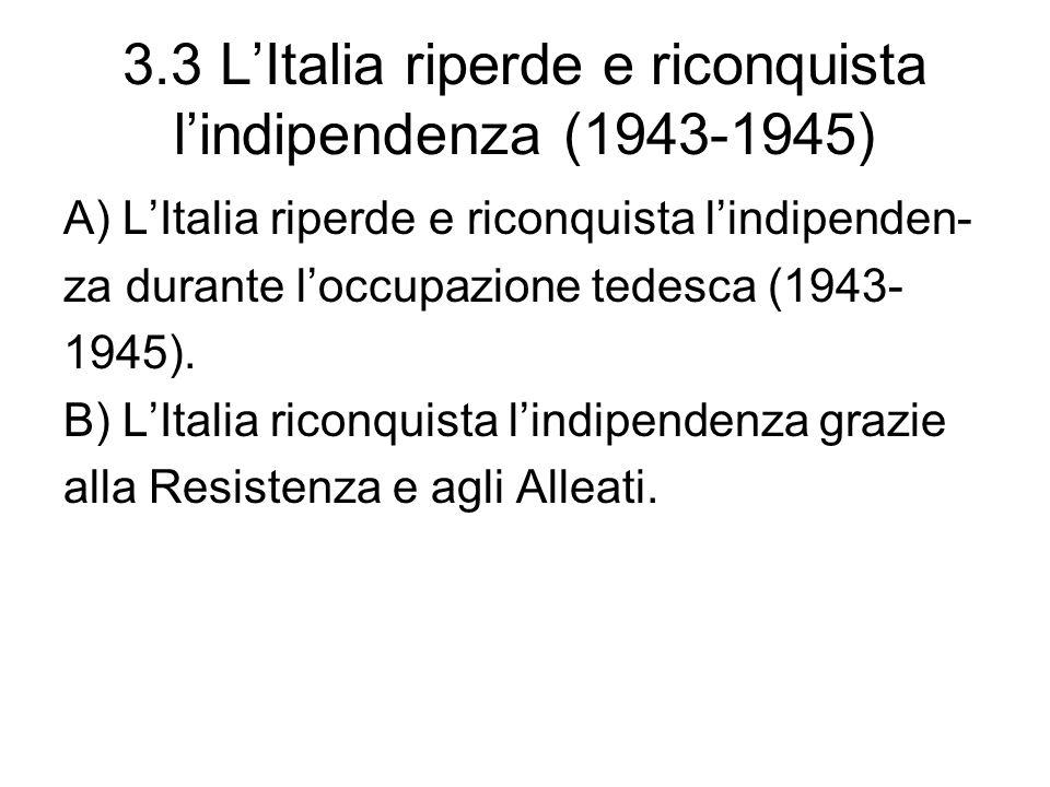 3.3 LItalia riperde e riconquista lindipendenza (1943-1945) A) LItalia riperde e riconquista lindipenden- za durante loccupazione tedesca (1943- 1945)