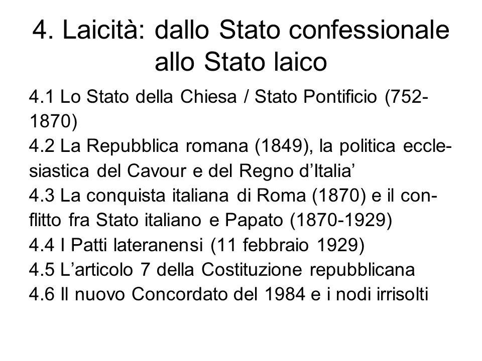 4. Laicità: dallo Stato confessionale allo Stato laico 4.1 Lo Stato della Chiesa / Stato Pontificio (752- 1870) 4.2 La Repubblica romana (1849), la po