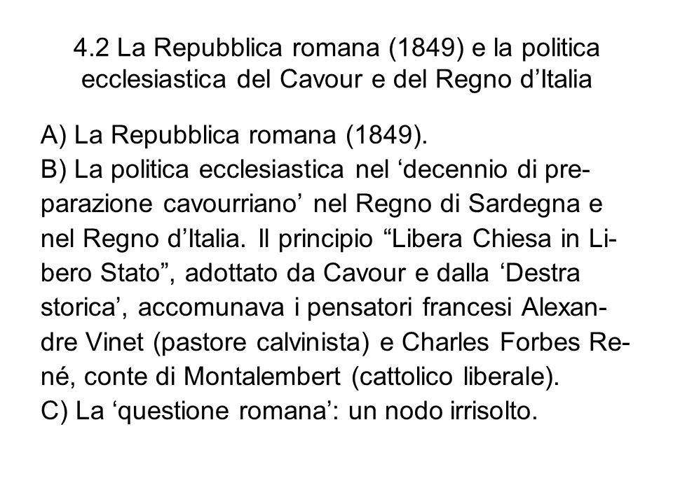 4.2 La Repubblica romana (1849) e la politica ecclesiastica del Cavour e del Regno dItalia A) La Repubblica romana (1849). B) La politica ecclesiastic