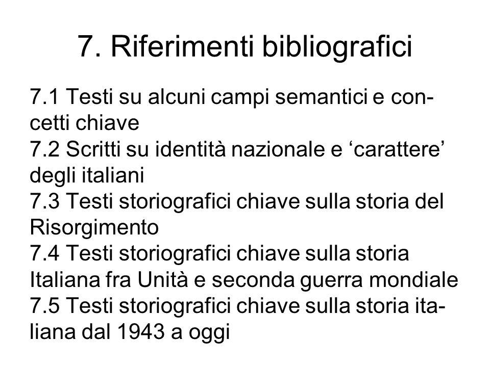 7. Riferimenti bibliografici 7.1 Testi su alcuni campi semantici e con- cetti chiave 7.2 Scritti su identità nazionale e carattere degli italiani 7.3