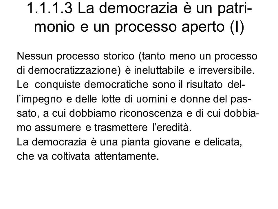 1.1.1.3 La democrazia è un patri- monio e un processo aperto (I) Nessun processo storico (tanto meno un processo di democratizzazione) è ineluttabile
