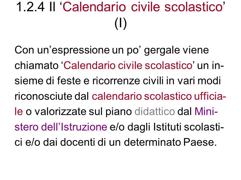 1.2.4 Il Calendario civile scolastico (II) La legislazione e la normativa italiane prevedono, accanto alle feste religiose nazionali e locali, una serie di festività civili.