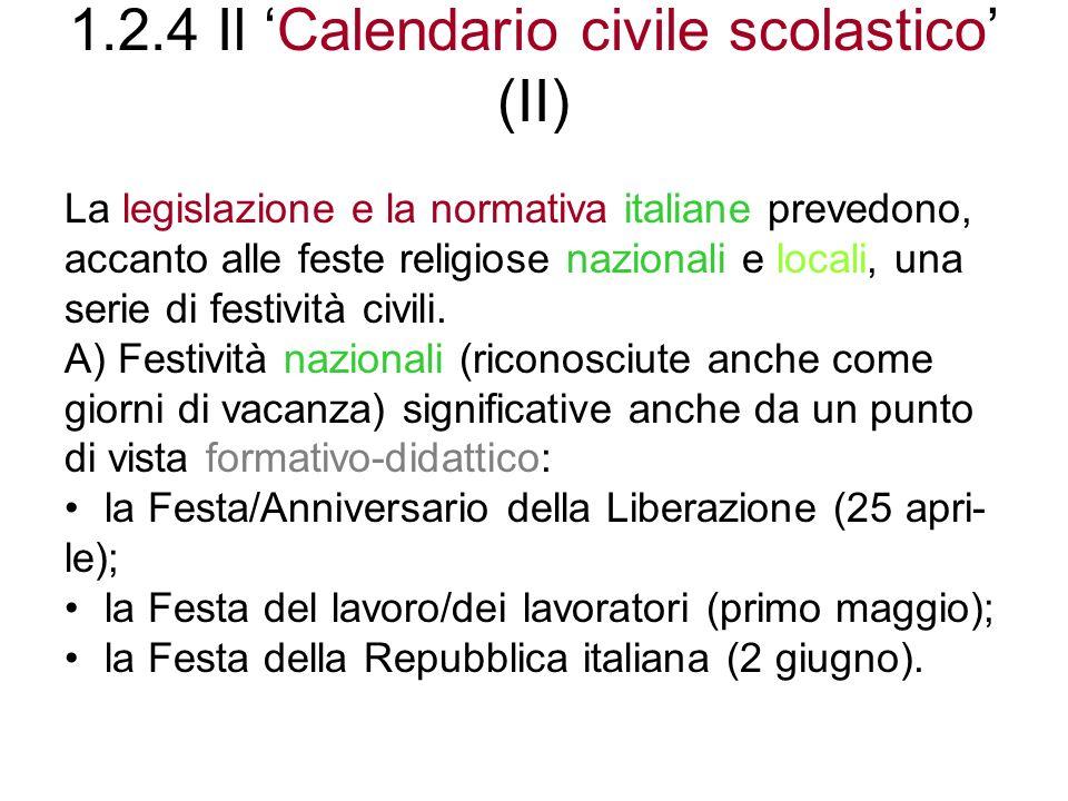 1.2.4 Il Calendario civile scolastico (III) B) Festività mobili nazionali (non riconosciute come giorni di vacanza) significa- tive anche da un punto di vista formativo-didattico: la Giornata dellUnità Nazio- nale e delle Forze Armate (prima domenica di novembre).