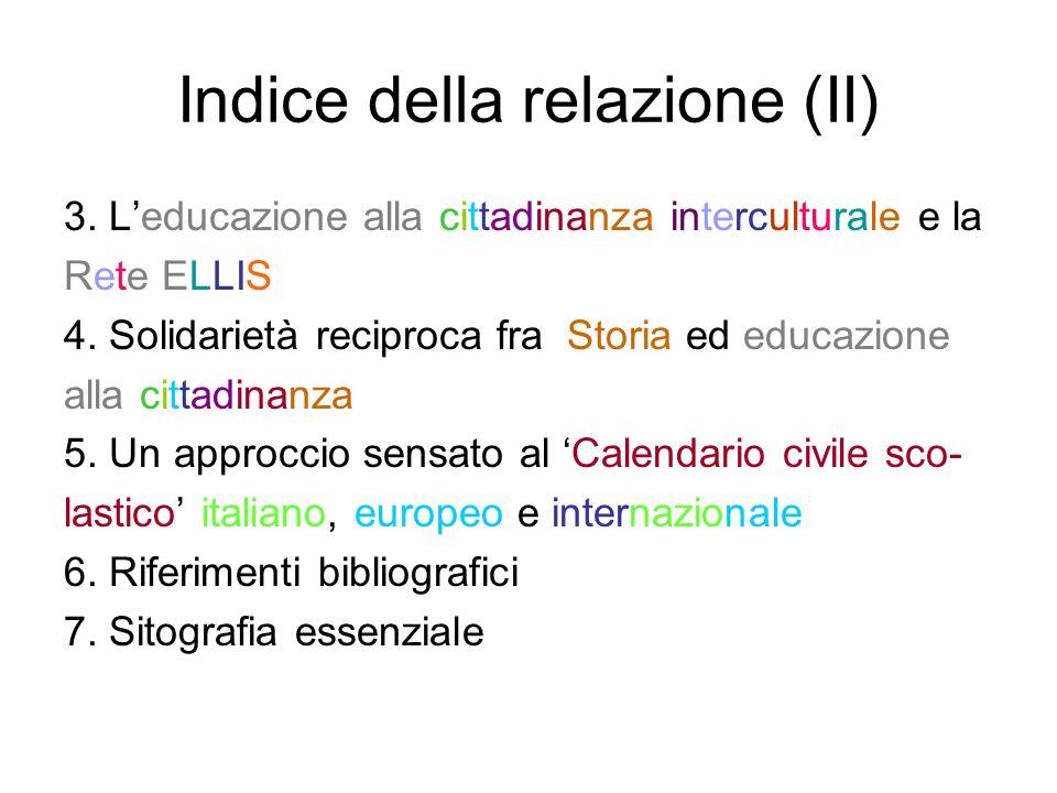 Indice della relazione (II) 3. Leducazione alla cittadinanza interculturale e la Rete ELLIS 4. Solidarietà reciproca fra Storia ed educazione alla cit