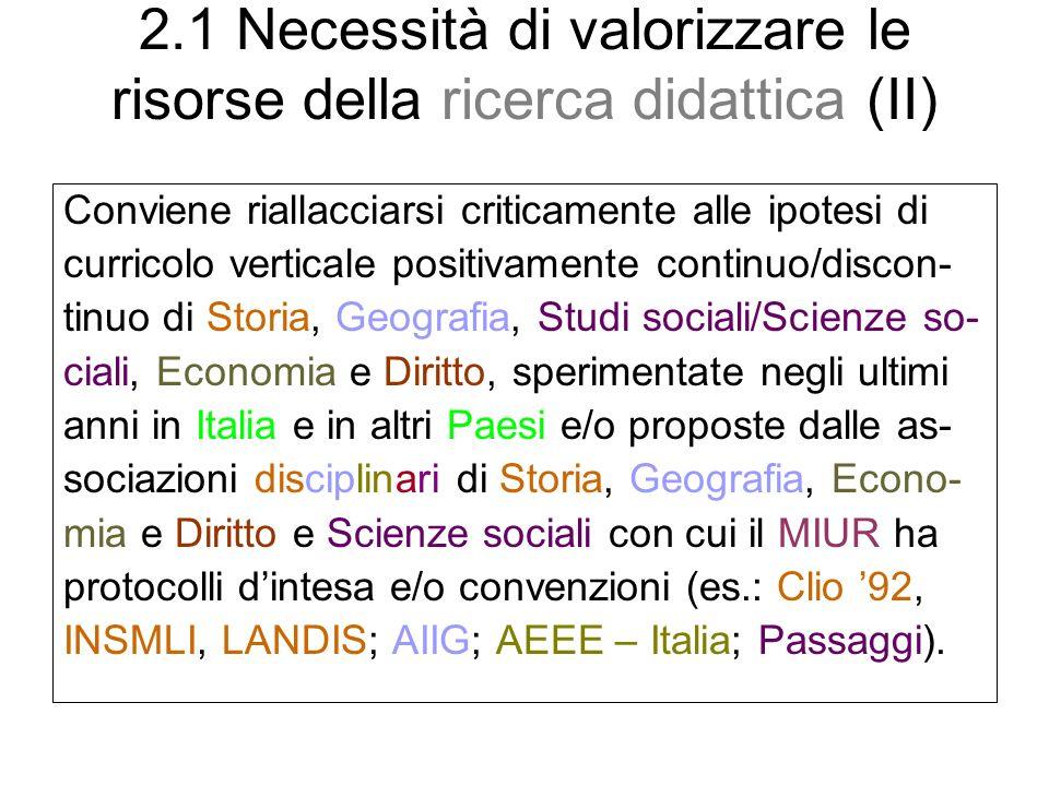 2.1 Necessità di valorizzare le risorse della ricerca didattica (II) Conviene riallacciarsi criticamente alle ipotesi di curricolo verticale positivam