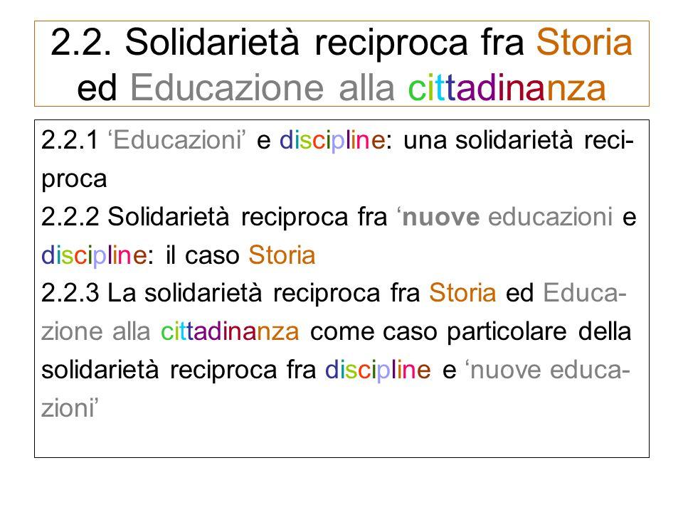 2.2.1 Educazioni e discipline: una solidarietà reciproca 2.2.1.1 Le educazioni di prima gene- razione 2.2.1.2 Le educazioni di seconda ge- nerazione (nuove educazioni) 2.2.1.3 Solidarietà reciproca fra nuove educazioni e discipline/aree discipli- nari