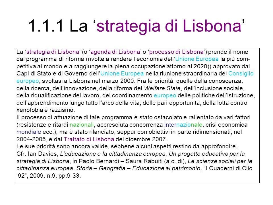 1.1.2 Le 8 competenze chiave per lapprendimento permanente (I) Raccomandazione del Parlamento europeo e del Consiglio del 18 dicembre 2006 relativa a competenze chiave per lapprendimento permanente: 8 competenze chiave: 1.