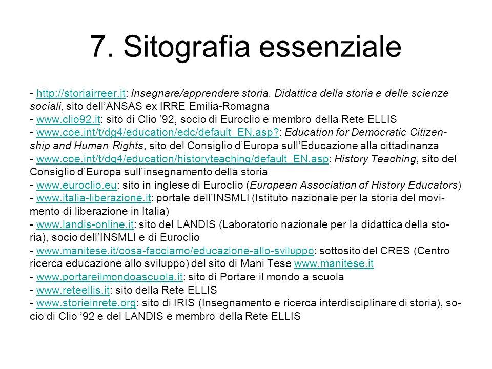 7. Sitografia essenziale - http://storiairreer.it: Insegnare/apprendere storia. Didattica della storia e delle scienzehttp://storiairreer.it sociali,