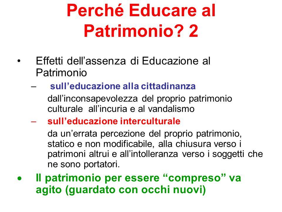 Perché Educare al Patrimonio? 2 Effetti dellassenza di Educazione al Patrimonio – sulleducazione alla cittadinanza dallinconsapevolezza del proprio pa