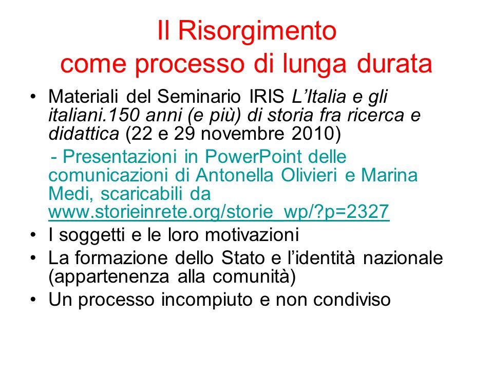 Il Risorgimento come processo di lunga durata Materiali del Seminario IRIS LItalia e gli italiani.150 anni (e più) di storia fra ricerca e didattica (