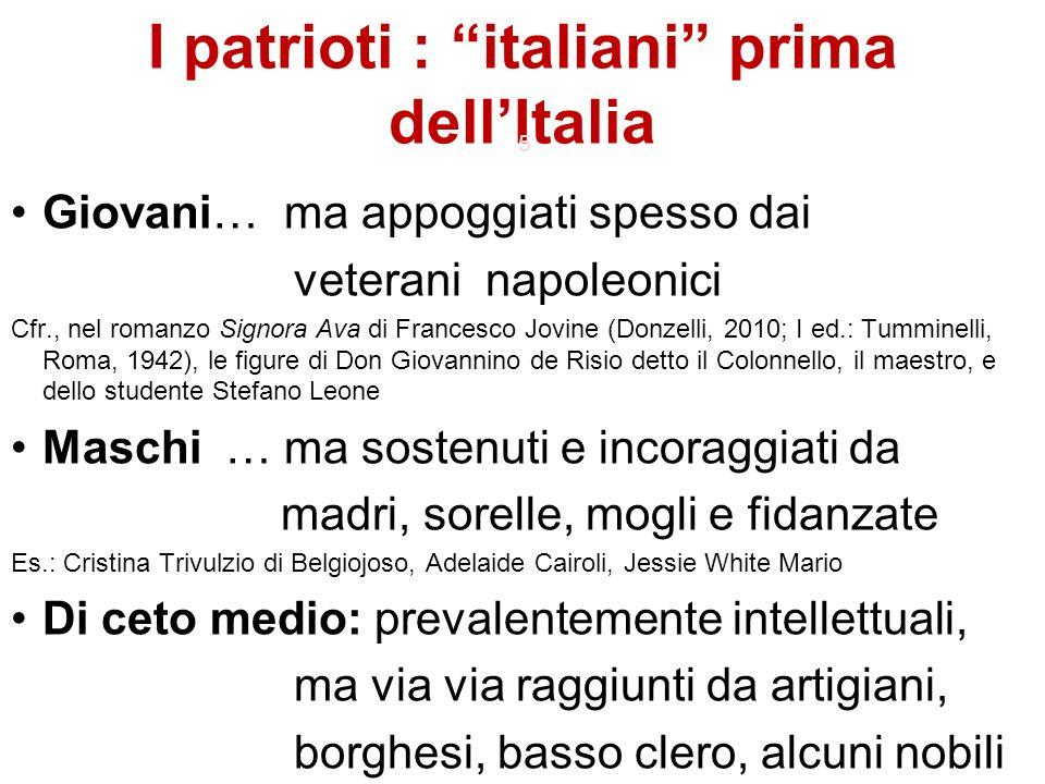 I patrioti : italiani prima dellItalia 5 Giovani… ma appoggiati spesso dai veterani napoleonici Cfr., nel romanzo Signora Ava di Francesco Jovine (Don