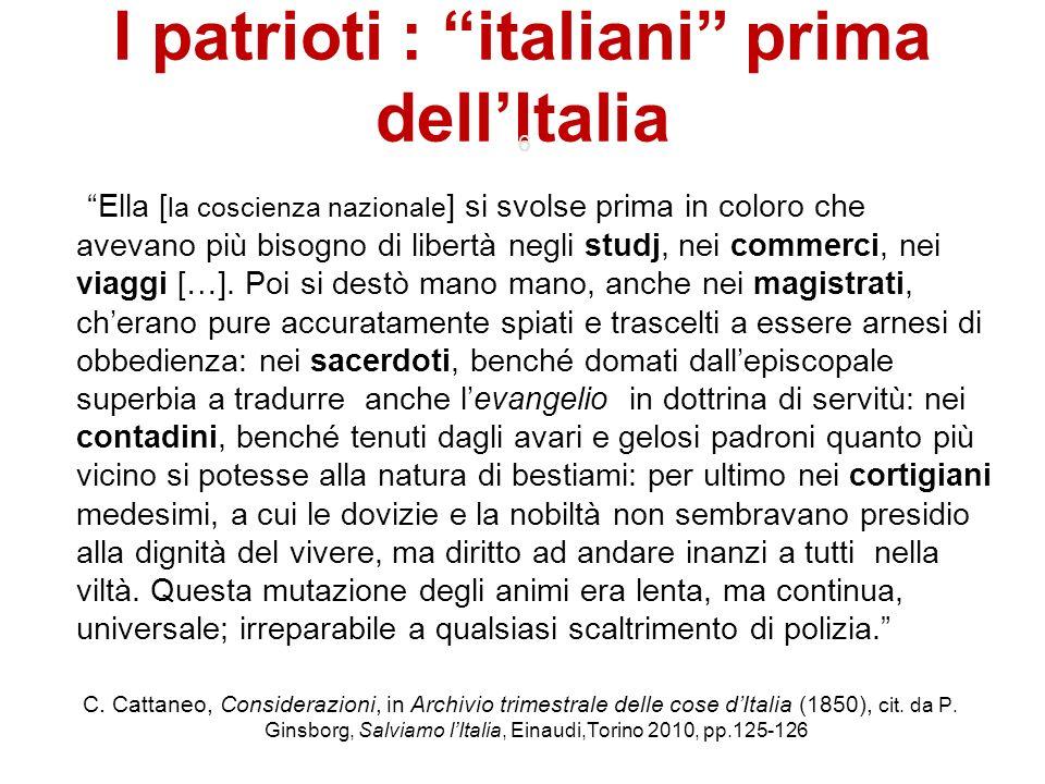 I patrioti : italiani prima dellItalia 6 Ella [ la coscienza nazionale ] si svolse prima in coloro che avevano più bisogno di libertà negli studj, nei