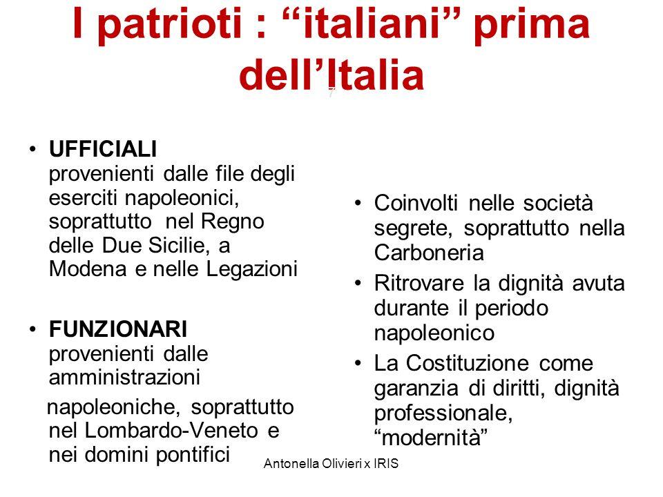 Antonella Olivieri x IRIS I patrioti : italiani prima dellItalia 7 UFFICIALI provenienti dalle file degli eserciti napoleonici, soprattutto nel Regno