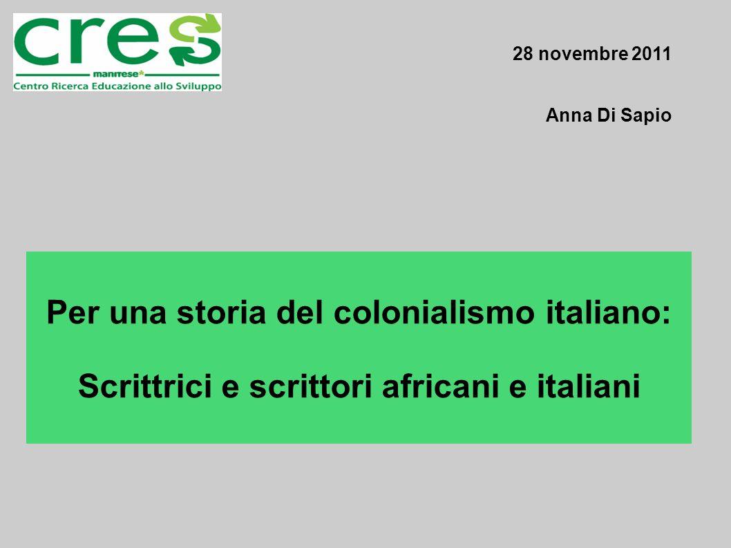 28 novembre 2011 Anna Di Sapio Per una storia del colonialismo italiano: Scrittrici e scrittori africani e italiani