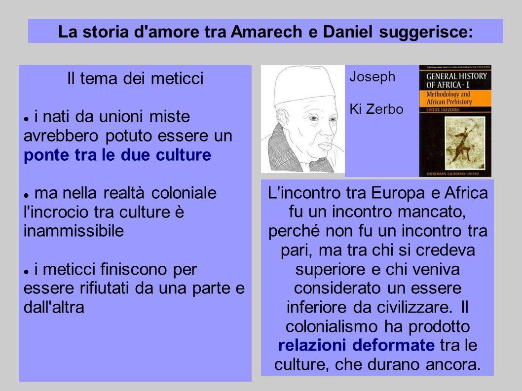 La storia d'amore tra Amarech e Daniel suggerisce: Il tema dei meticci i nati da unioni miste avrebbero potuto essere un ponte tra le due culture ma n
