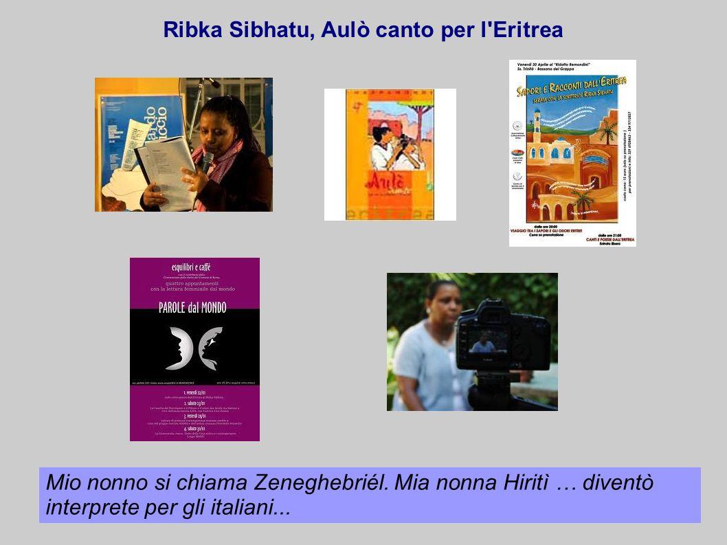 Ribka Sibhatu, Aulò canto per l'Eritrea Mio nonno si chiama Zeneghebriél. Mia nonna Hiritì … diventò interprete per gli italiani...