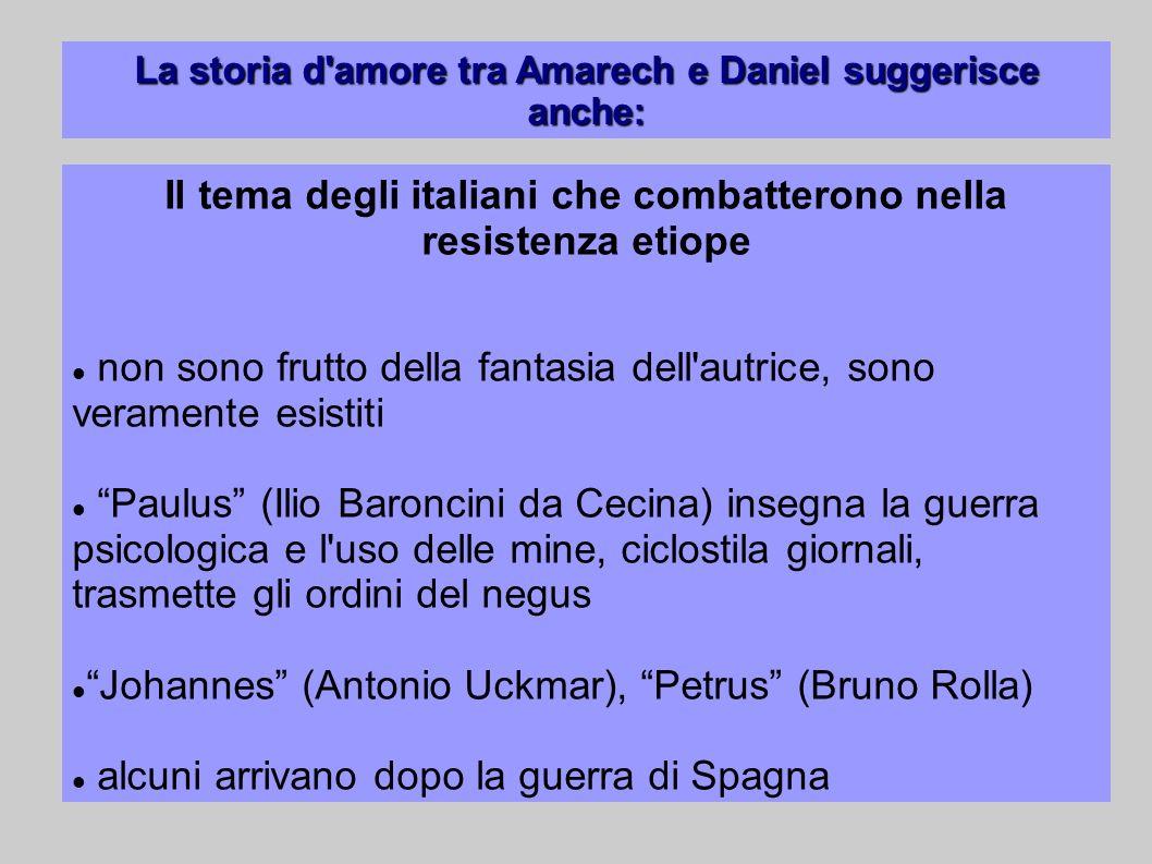 La storia d'amore tra Amarech e Daniel suggerisce anche: Il tema degli italiani che combatterono nella resistenza etiope non sono frutto della fantasi