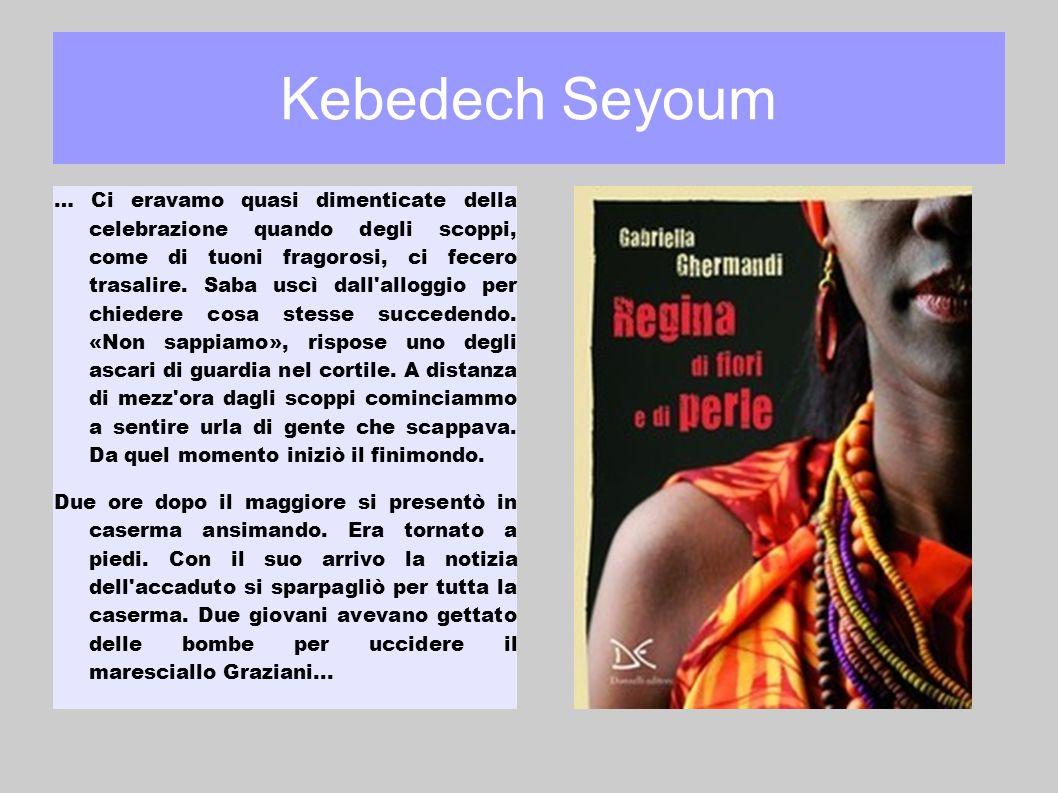 Kebedech Seyoum … Ci eravamo quasi dimenticate della celebrazione quando degli scoppi, come di tuoni fragorosi, ci fecero trasalire. Saba uscì dall'al