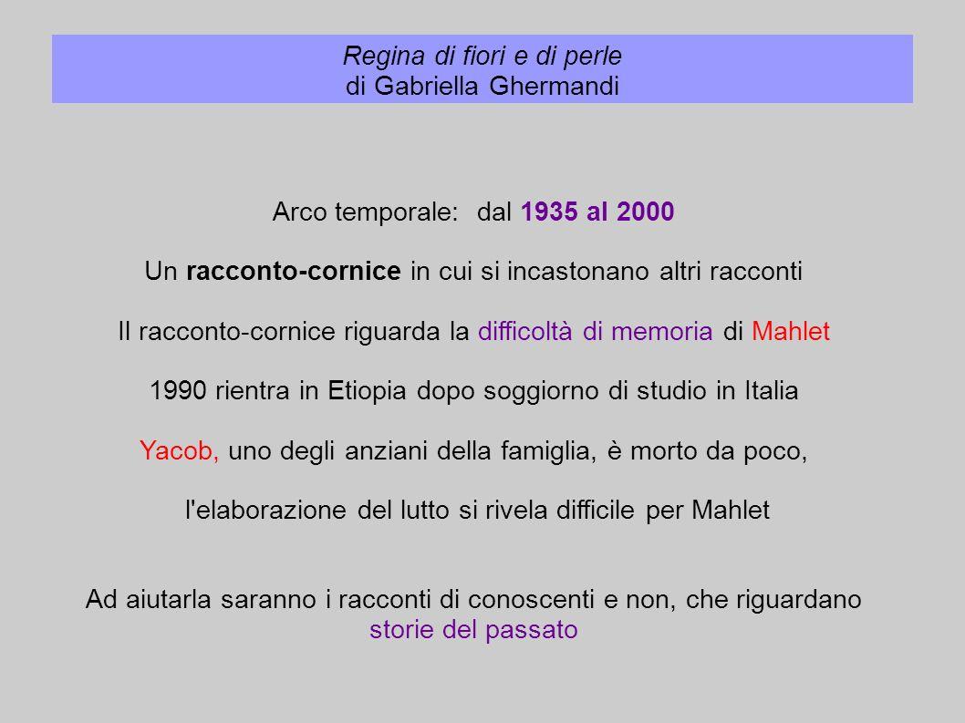 Regina di fiori e di perle di Gabriella Ghermandi Arco temporale: dal 1935 al 2000 Un racconto-cornice in cui si incastonano altri racconti Il raccont