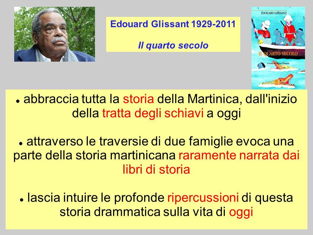 Edouard Glissant 1929-2011 Il quarto secolo abbraccia tutta la storia della Martinica, dall'inizio della tratta degli schiavi a oggi attraverso le tra