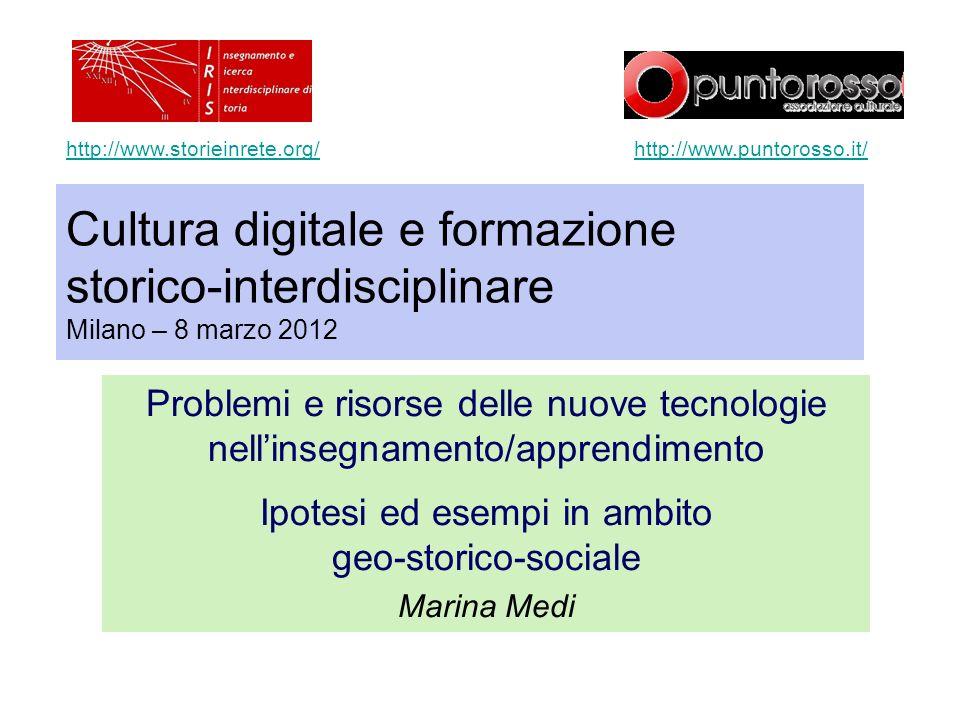 Cultura digitale e formazione storico-interdisciplinare Milano – 8 marzo 2012 Problemi e risorse delle nuove tecnologie nellinsegnamento/apprendimento