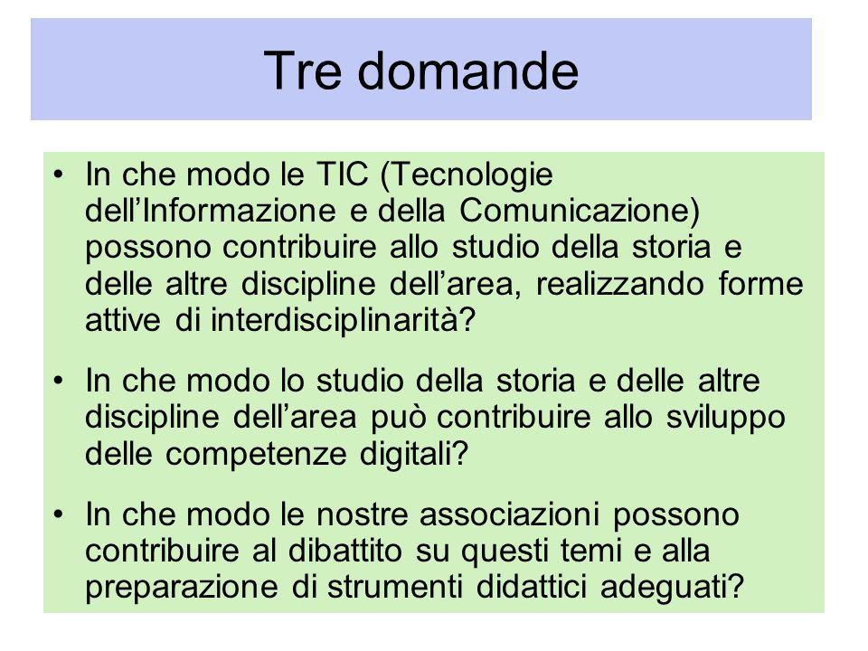 Tre domande In che modo le TIC (Tecnologie dellInformazione e della Comunicazione) possono contribuire allo studio della storia e delle altre discipli