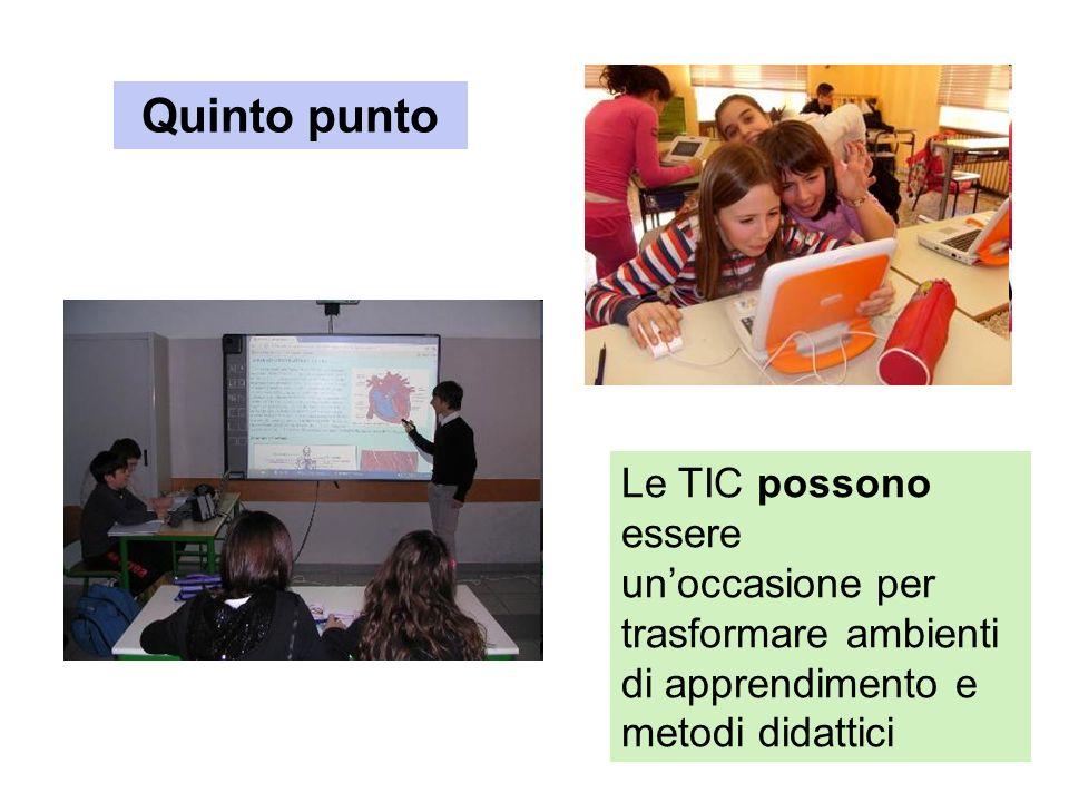 Quinto punto Le TIC possono essere unoccasione per trasformare ambienti di apprendimento e metodi didattici