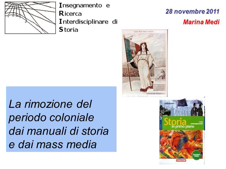 La rimozione del periodo coloniale dai manuali di storia e dai mass media 28 novembre 2011 Marina Medi