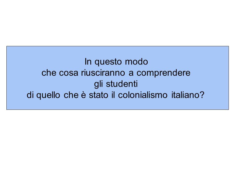 In questo modo che cosa riusciranno a comprendere gli studenti di quello che è stato il colonialismo italiano?