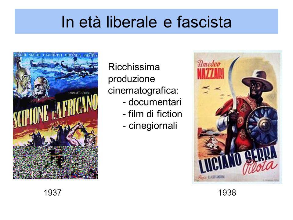 In età liberale e fascista Ricchissima produzione cinematografica: - documentari - film di fiction - cinegiornali 1937 1938