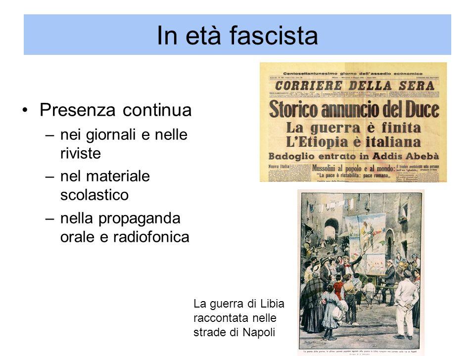 In età fascista Presenza continua –nei giornali e nelle riviste –nel materiale scolastico –nella propaganda orale e radiofonica La guerra di Libia rac