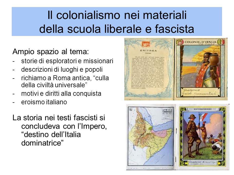 Il colonialismo nei materiali della scuola liberale e fascista Ampio spazio al tema: -storie di esploratori e missionari -descrizioni di luoghi e popo