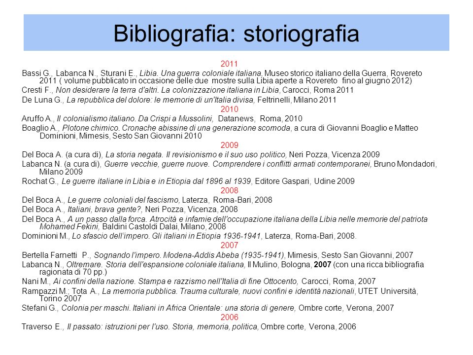 Bibliografia: storiografia 2011 Bassi G., Labanca N., Sturani E., Libia. Una guerra coloniale italiana, Museo storico italiano della Guerra, Rovereto