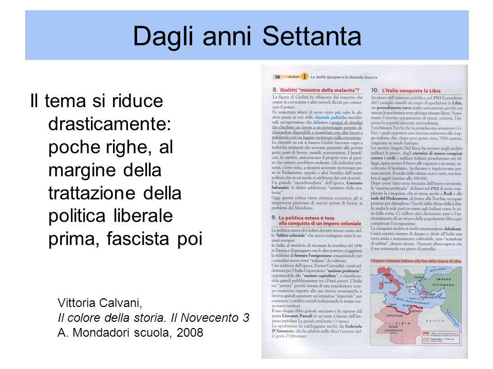 Dagli anni Settanta Il tema si riduce drasticamente: poche righe, al margine della trattazione della politica liberale prima, fascista poi Vittoria Calvani, Il colore della storia.