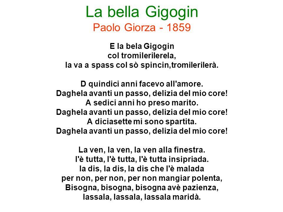 La bella Gigogin Paolo Giorza - 1859 E la bela Gigogin col tromilerilerela, la va a spass col sò spincin,tromilerilerà. D quindici anni facevo all'amo
