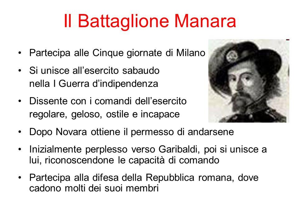Il Battaglione Manara Partecipa alle Cinque giornate di Milano Si unisce allesercito sabaudo nella I Guerra dindipendenza Dissente con i comandi delle